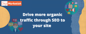 Drive more organic traffic through SEO to your site