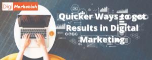 Quicker Ways to get Results in Digital Marketing