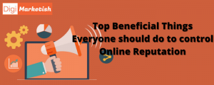 Top Beneficial things everyone should do to control Online Reputationess Marketing