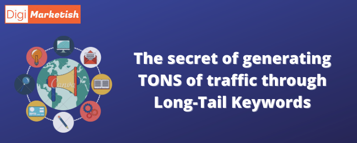 The secret of generating TONs of traffic through Long-Tail Keywords