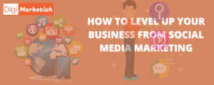 How to level up your business from social media marketing