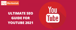 ULTIMATE SEO GUIDE FOR YOUTUBE 2021